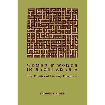 Women and Words in Saudi Arabia - The Politics of Literary Discourse b