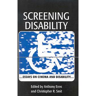 Screening Disability - Essays on Cinema and Disability by Dr. Christop