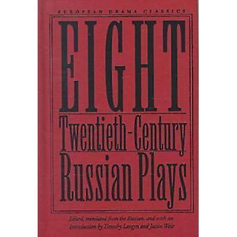 Eight Twentieth-Century Russian Plays by Timothy Langen - Justin Weir