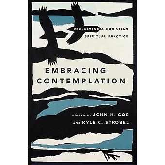 Embracing Contemplation - Reclaiming a Christian Spiritual Practice by