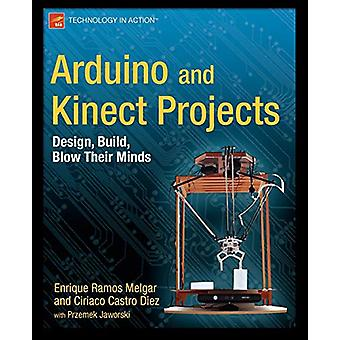Arduino and Kinect Projects - Design - Build - Blow Their Minds by Enr
