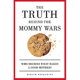 The Truth Behind the Mommy Wars by Miriam B. Peskowitz - 978158005129