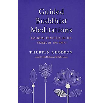 Guided Buddhist Meditations - Essential Practices on the Stages of the
