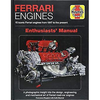Ferrari Engines Enthusiasts' Manual - 15 iconic Ferrari engines from 1
