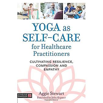 Yoga as Self-Care for Healthcare Practitioners - Cultivating Resilienc