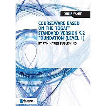 Courseware Based on the Togafr Standard Version 9.2  Foundation Level 1 by Edited by Van Haren Publishing