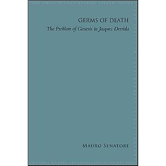 Germs of Death - The Problem of Genesis in Jacques Derrida by Mauro Se