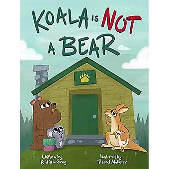 Koala Is Not a Bear de Kristin L. Gray - 9781454927457 Livre