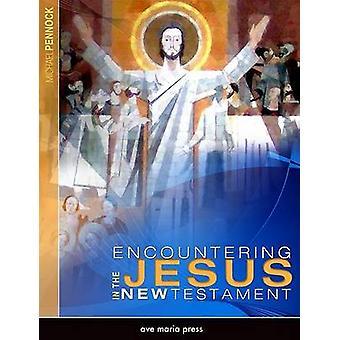 Encountering Jesus in the New Testament by Michael Pennock - 97815947
