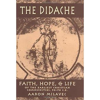 The Didache - Faith - Hope and Life of the Earliest Christian Communit