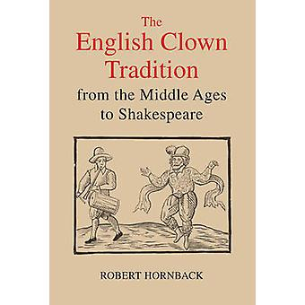 The English Clown Tradition from the Middle Ages to Shakespeare by Ro
