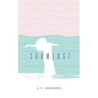Submerge by K.Y. Robinson - 9781524850654 Book