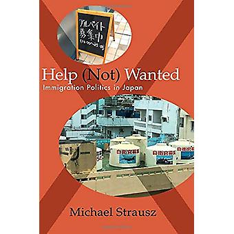 Help (Not) Wanted - Immigration Politics in Japan by Michael Strausz -