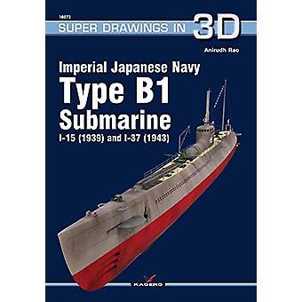 Imperial Japanese Navy Type B1 Submarine I-15 (1939) and I-37 (1943)