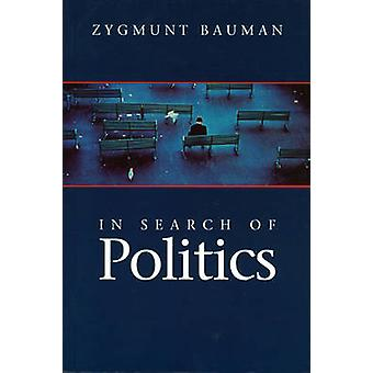 In Search of Politics by Zygmunt Bauman - 9780745621715 Book