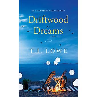 Driftwood Dreams by T.I. Lowe - 9781496440457 Book