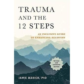 Trauma and the 12 Steps - An Inclusive Guide to Enhancing Recovery by