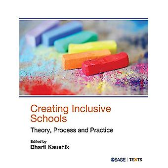 Creating Inclusive Schools - Theory - Process and Practice by Bharti K