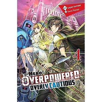 The Hero Is Overpowered But Overly Cautious Vol 4 light novel Hero Is Overpowered But Overly Cautious Light Novel
