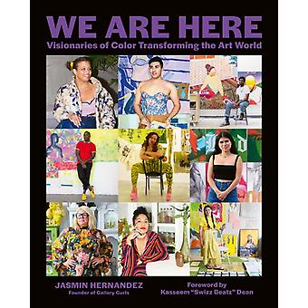 We Are Here  Visionaries of Color Transforming the Art World by Jasmin Hernandez & Foreword by Swizz Beatz