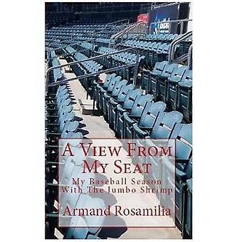 A View from My Seat - My Baseball Season with the Jumbo Shrimp by Arma