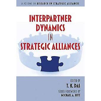 Interpartner Dynamics in Strategic Alliances by T. K. Das - 978162396