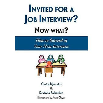 Invited for a Job Interview? Now What? - How to Succeed at Your Next I