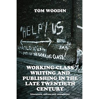 WorkingClass Writing and Publishing in the Late Twentieth Century by Tom Woodin