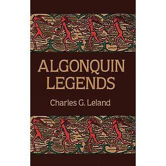 Algonquin Legends by Charles G. Leland