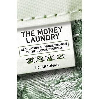The Money Laundry - Regulating Criminal Finance in the Global Economy