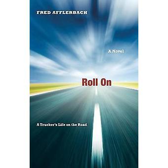 Roll on - rekkakuski elämä tien päällä Fred Afflerbach - 9780897336
