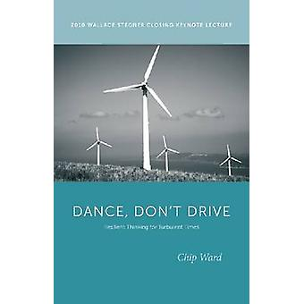 Dance - Don't Drive - Resilient Thinking for Turbulent Times by Chip W