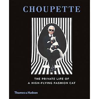 Choupette - The Private Life of eine hochfliegende Mode Katze von Patrick M