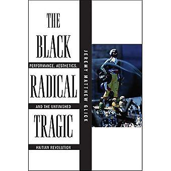 Le Radical noir tragique: Performance, esthétique et la Révolution haïtienne inachevée (Amérique et au Long du XIXe siècle)