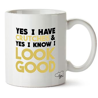 Hippowarehouse Yes I Have Crutches And Yes I Know I Look Good Printed Mug Cup Ceramic 10oz