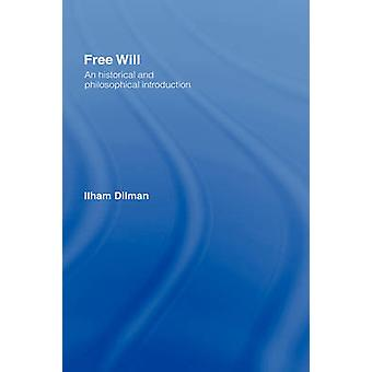 Free Will An Historical and Philosophical Introduction by Dilman & Ilham