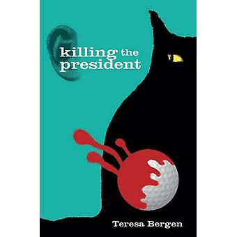 Killing the President by Bergen & Teresa