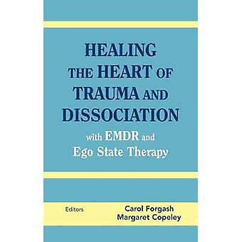 Healing the Heart of Trauma and Dissociation With EMDR and Ego State Therapy by Forgash & Carol