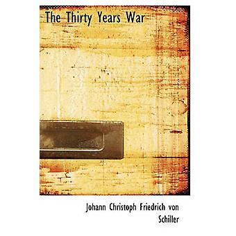 The Thirty Years War by Schiller & Johann Christoph Friedrich von