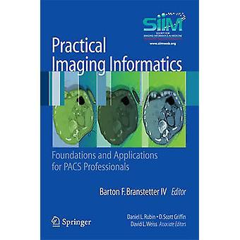Practical Imaging Informatics by Branstetter & B. F.