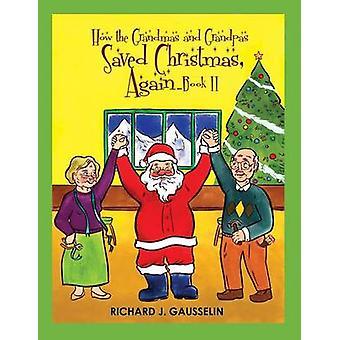 How the Grandmas  Grandpas Saved Christmas Again ... Book II by Gausselin & Richard J