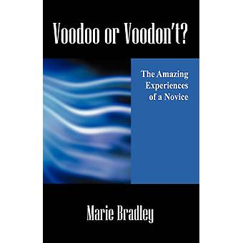 Voodoo or Voodont  The Amazing Experiences of a Novice by MBradley & Marie