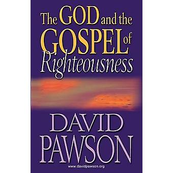 The God and the Gospel of Righteousness by Pawson & David