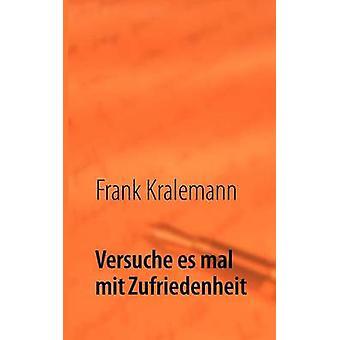 Versuche es mal mit Zufriedenheit by Kralemann & Frank