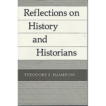Reflections on History and Historians by Theodore S. Hamerow - 978029
