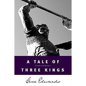 A Tale of Three Kings - A Study in Brokenness by Gene Edwards - 978084