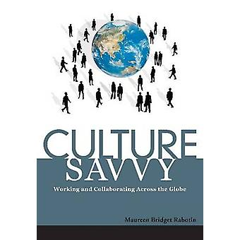 Culture Savvy - Working and Collaborating Across the Globe by Maureen