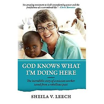 God Knows What I'm Doing Here by Sheila Leech - 9781780784526 Book