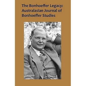 The Bonhoeffer Legacy - Australasian Journal of Bonhoeffer Study - Volu