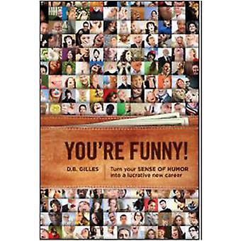 You're Funny! - Turn Your Sense of Humour into a Lucrative New Career